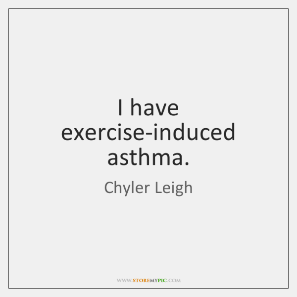 I have exercise-induced asthma.