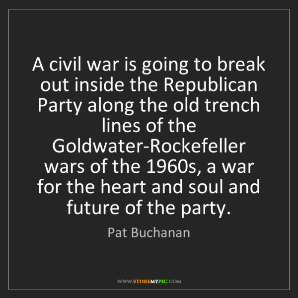 Pat Buchanan: A civil war is going to break out inside the Republican...