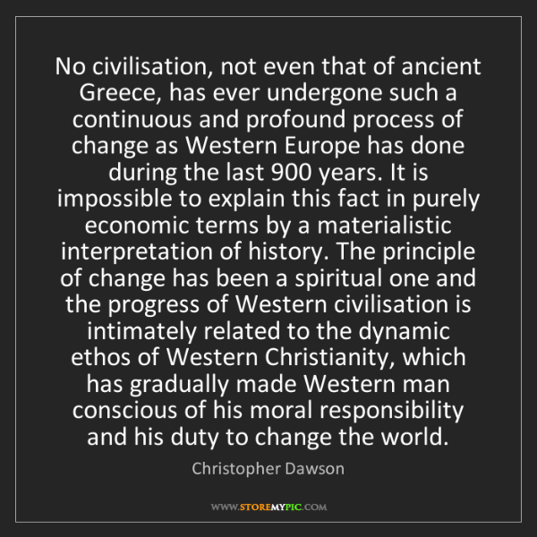 Christopher Dawson: No civilisation, not even that of ancient Greece, has...