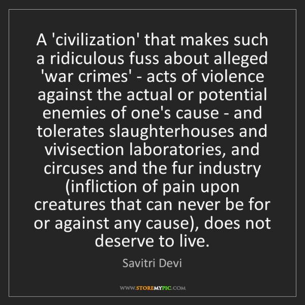 Savitri Devi: A 'civilization' that makes such a ridiculous fuss about...