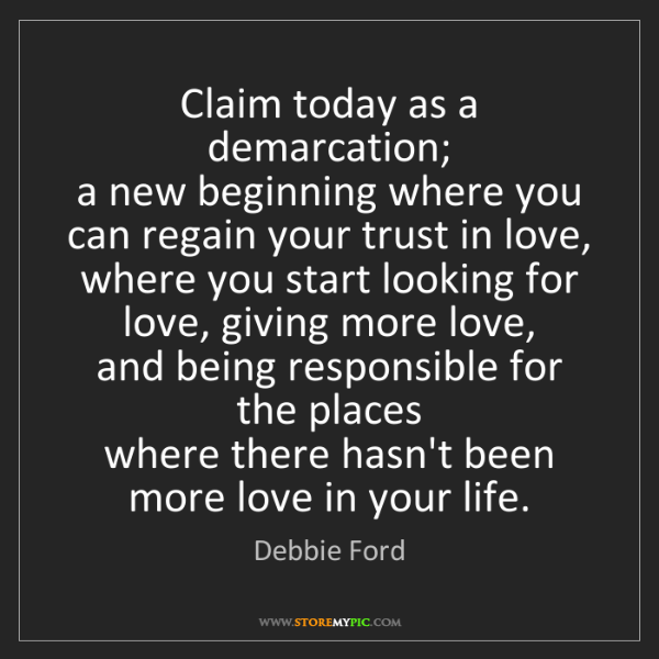 Debbie Ford: Claim today as a demarcation;   a new beginning where...