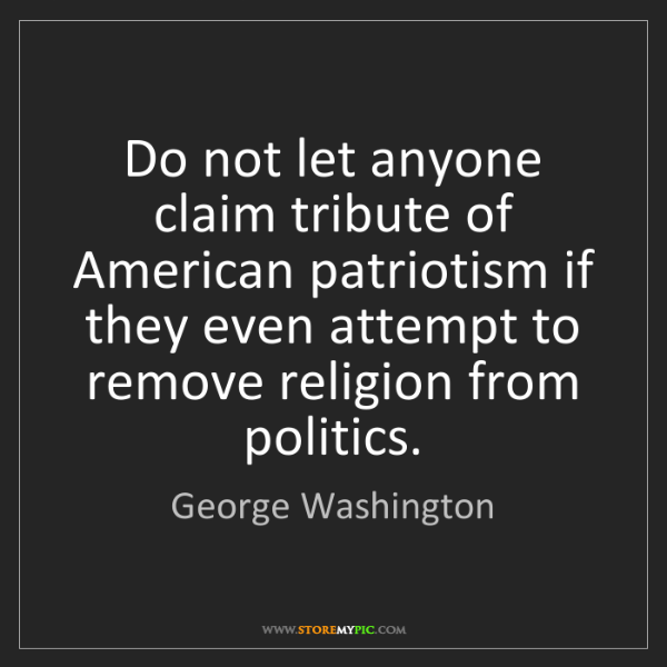 George Washington: Do not let anyone claim tribute of American patriotism...