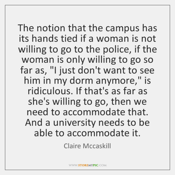 The notion that the campus has its hands tied if a woman ...