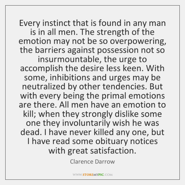 Every instinct that is found in any man is in all men. ...