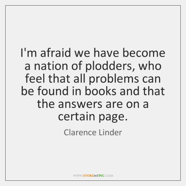 I'm afraid we have become a nation of plodders, who feel that ...