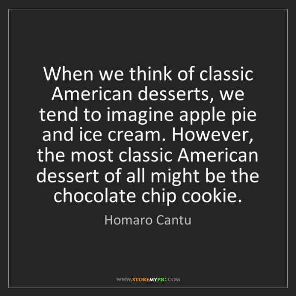 Homaro Cantu: When we think of classic American desserts, we tend to...