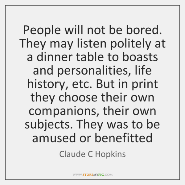People will not be bored. They may listen politely at a dinner ...