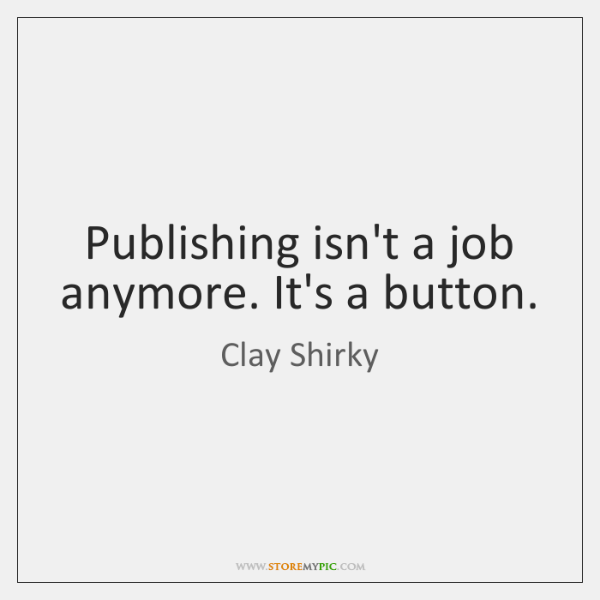Publishing isn't a job anymore. It's a button.