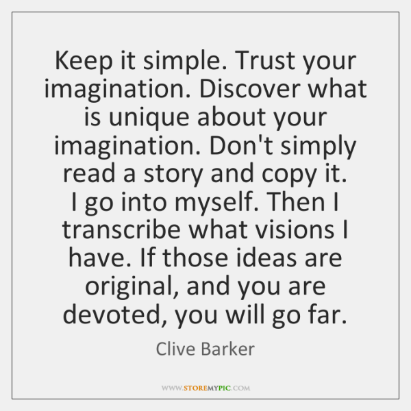 Keep it simple. Trust your imagination. Discover what is unique about your ...