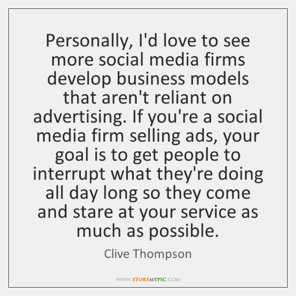 Personally, I'd love to see more social media firms develop business models ...