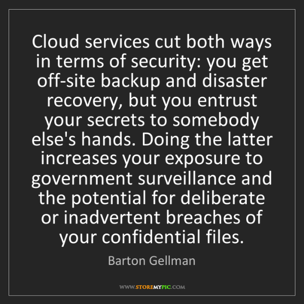 Barton Gellman: Cloud services cut both ways in terms of security: you...