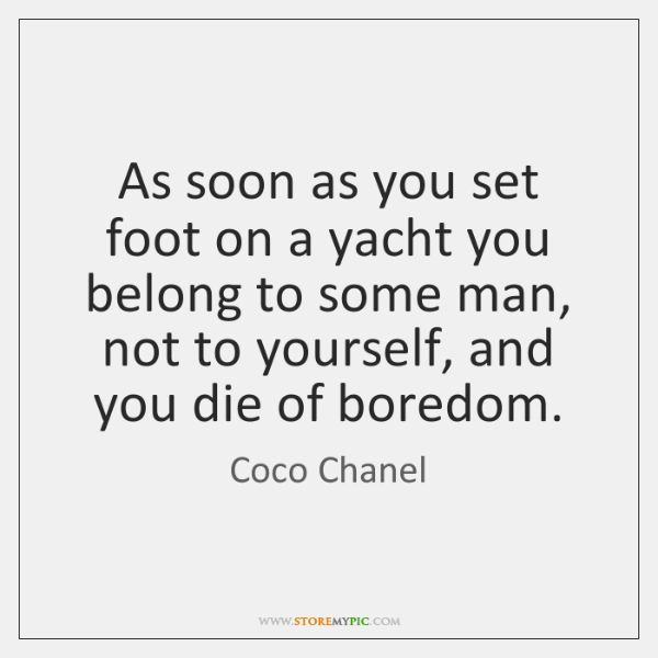 As soon as you set foot on a yacht you belong to ...