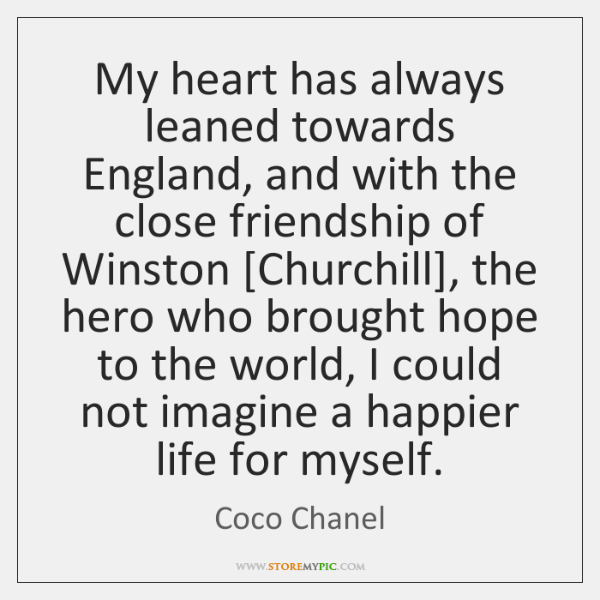 My heart has always leaned towards England, and with the close friendship ...
