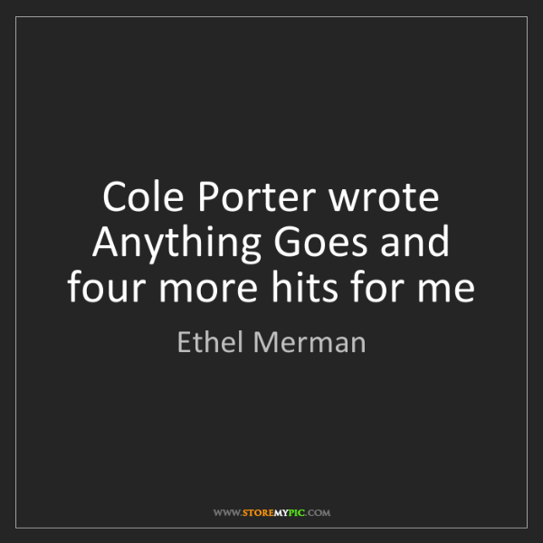 Ethel Merman: Cole Porter wrote Anything Goes and four more hits for...