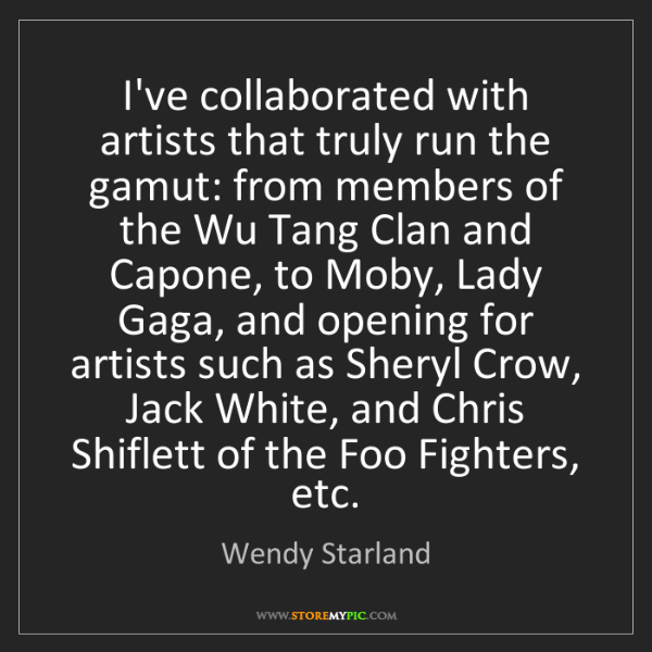 Wendy Starland: I've collaborated with artists that truly run the gamut:...