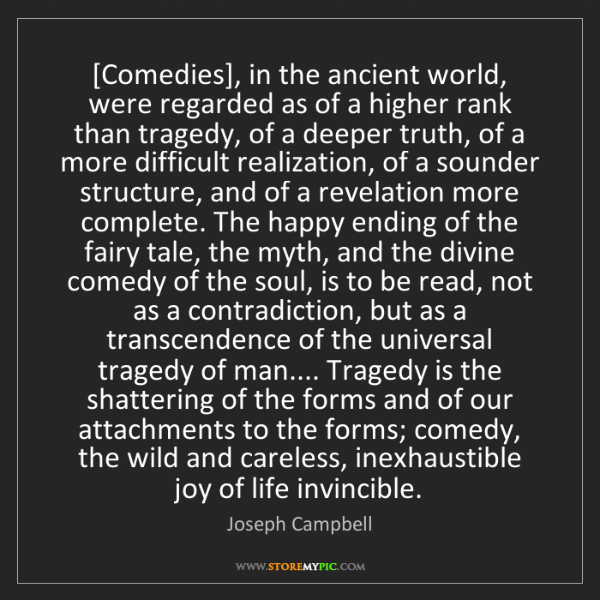 Joseph Campbell: [Comedies], in the ancient world, were regarded as of...
