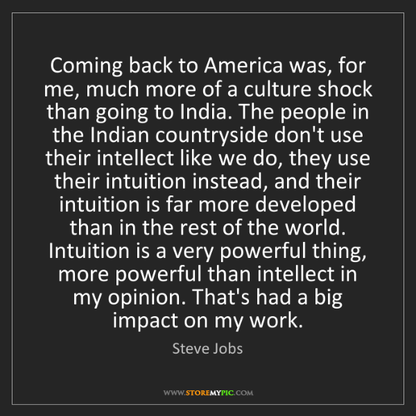 Steve Jobs: Coming back to America was, for me, much more of a culture...