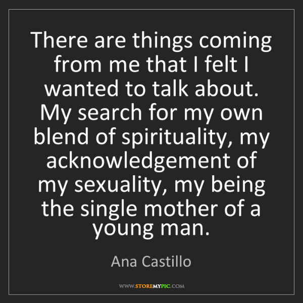 Ana Castillo: There are things coming from me that I felt I wanted...