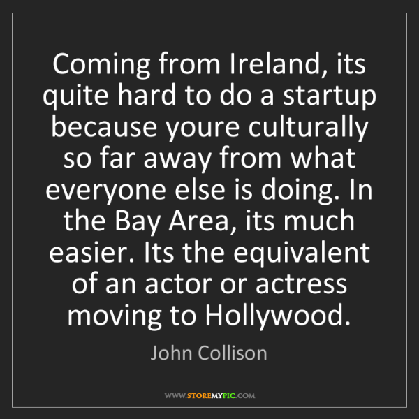 John Collison: Coming from Ireland, its quite hard to do a startup because...