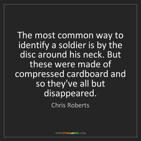 Chris Roberts: The most common way to identify a soldier is by the disc...
