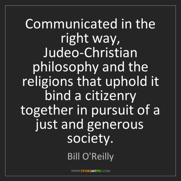Bill O'Reilly: Communicated in the right way, Judeo-Christian philosophy...