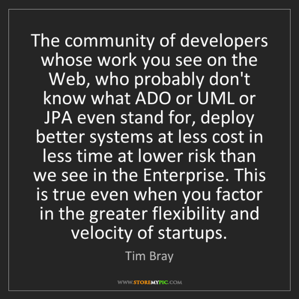 Tim Bray: The community of developers whose work you see on the...