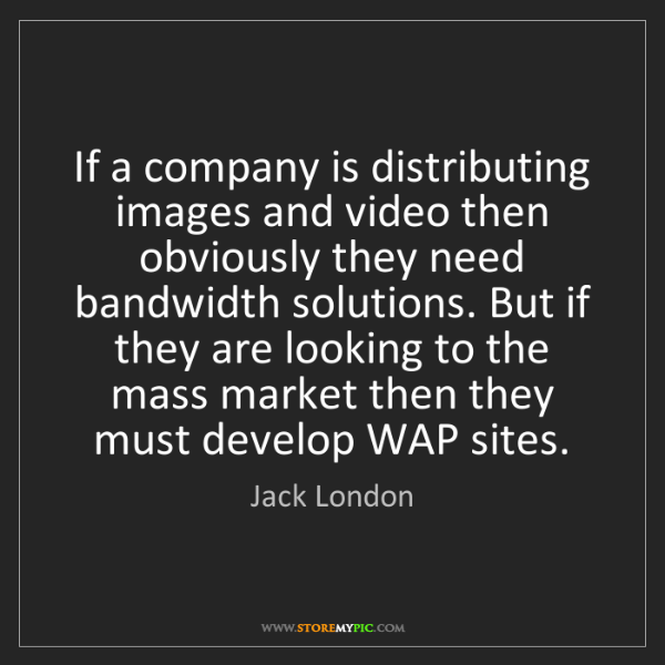 Jack London: If a company is distributing images and video then obviously...