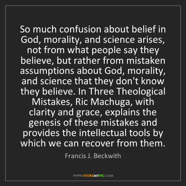 Francis J. Beckwith: So much confusion about belief in God, morality, and...