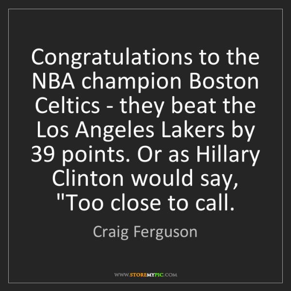 Craig Ferguson: Congratulations to the NBA champion Boston Celtics -...