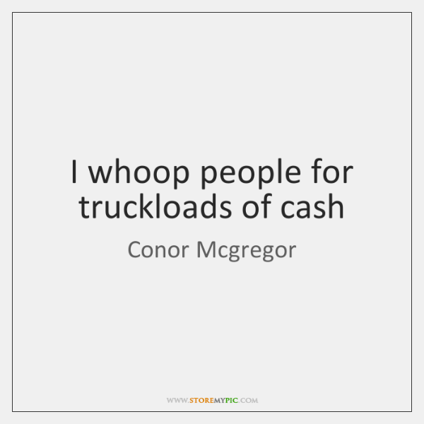 I whoop people for truckloads of cash