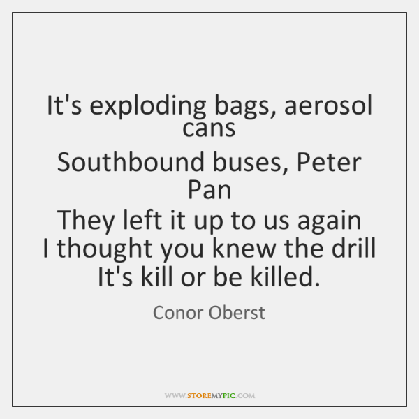 It's exploding bags, aerosol cans   Southbound buses, Peter Pan   They left it ...