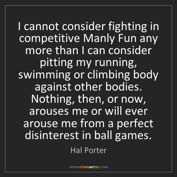 Hal Porter: I cannot consider fighting in competitive Manly Fun any...