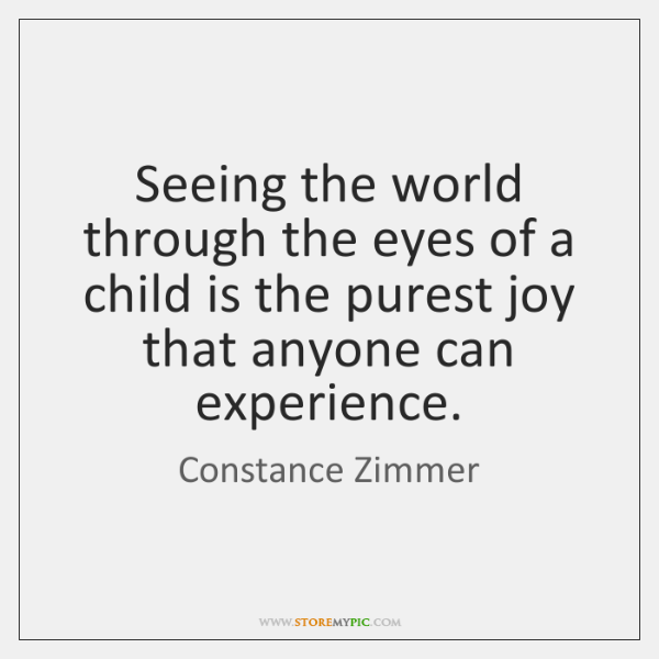 Seeing The World Through The Eyes Of A Child Is The Purest