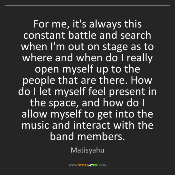 Matisyahu: For me, it's always this constant battle and search when...