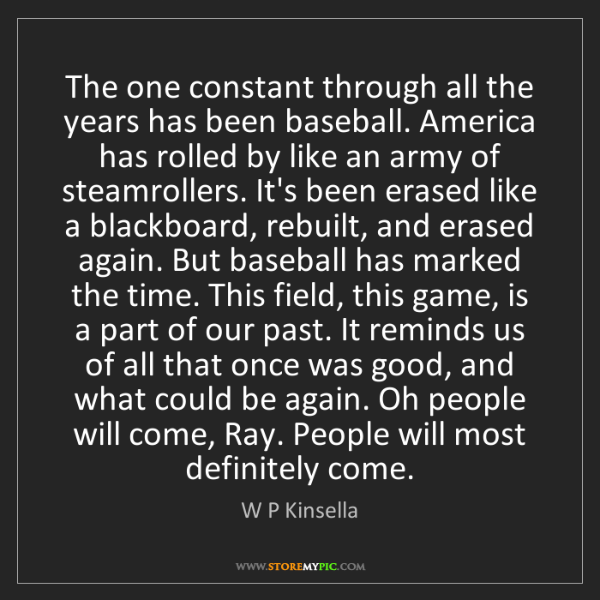 W P Kinsella: The one constant through all the years has been baseball....