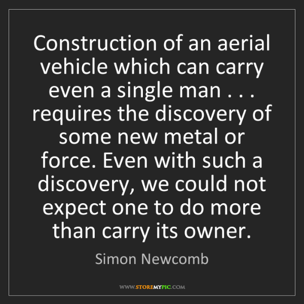 Simon Newcomb: Construction of an aerial vehicle which can carry even...