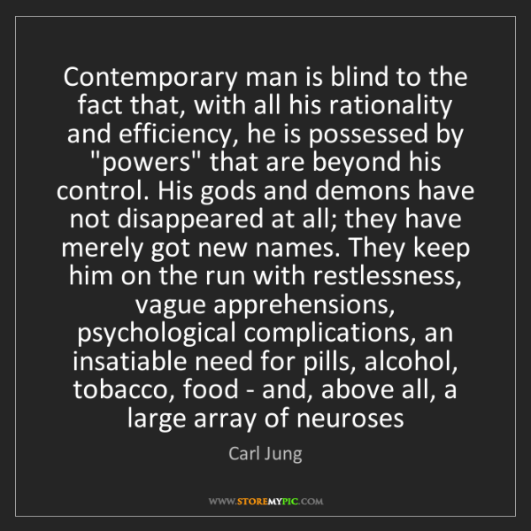 Carl Jung: Contemporary man is blind to the fact that, with all...