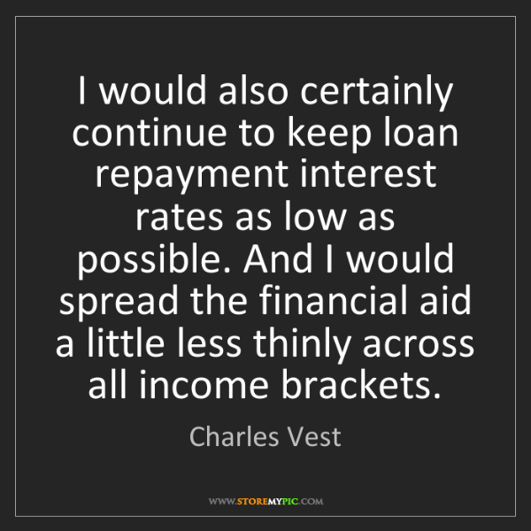 Charles Vest: I would also certainly continue to keep loan repayment...