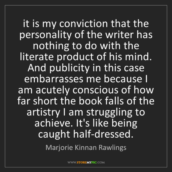 Marjorie Kinnan Rawlings: it is my conviction that the personality of the writer...