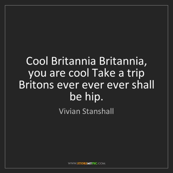 Vivian Stanshall: Cool Britannia Britannia, you are cool Take a trip Britons...