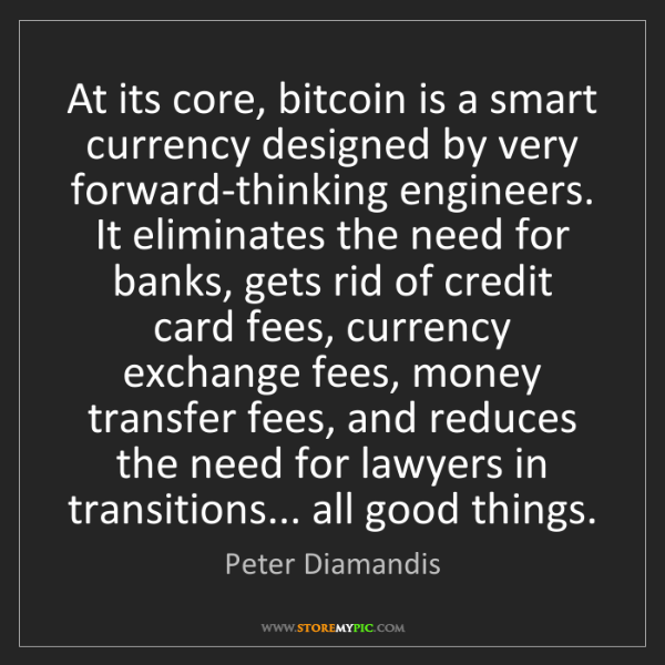 Peter Diamandis: At its core, bitcoin is a smart currency designed by...