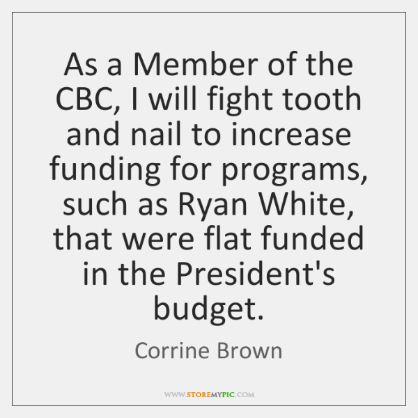 As a Member of the CBC, I will fight tooth and nail ...