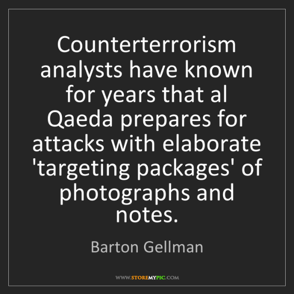 Barton Gellman: Counterterrorism analysts have known for years that al...