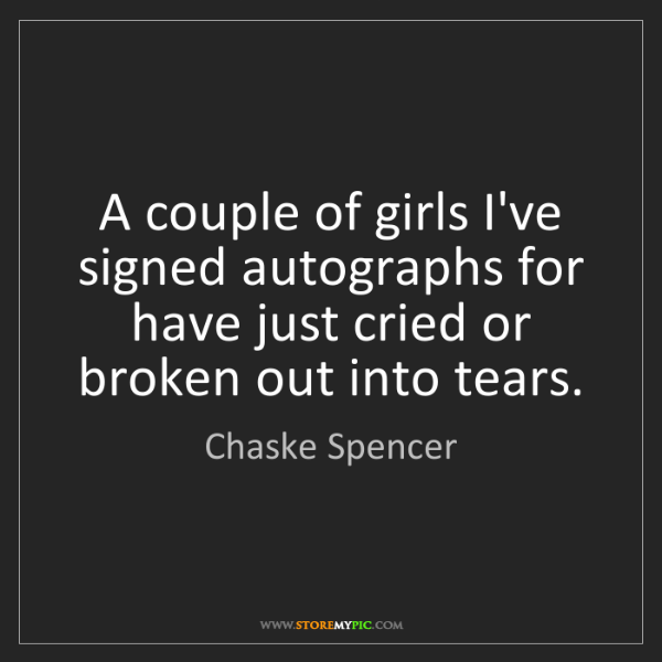 Chaske Spencer: A couple of girls I've signed autographs for have just...