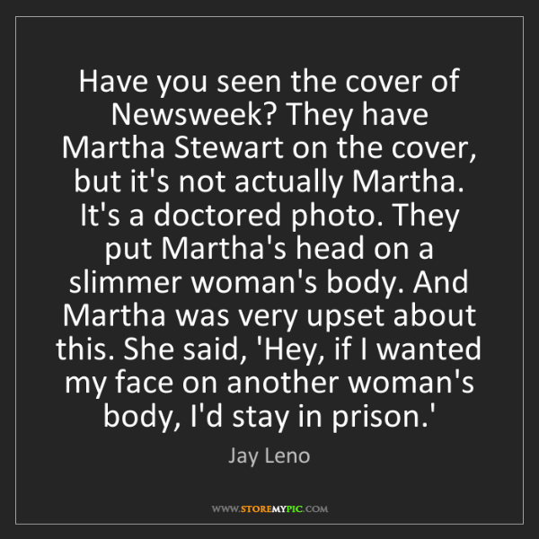 Jay Leno: Have you seen the cover of Newsweek? They have Martha...