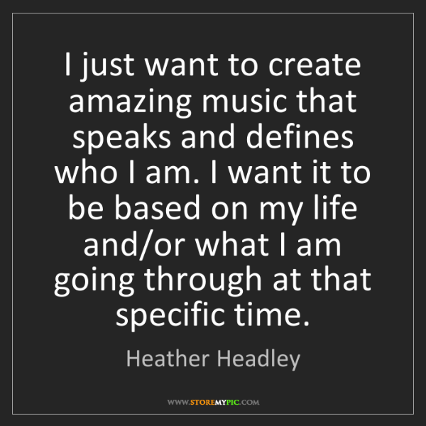 Heather Headley: I just want to create amazing music that speaks and defines...