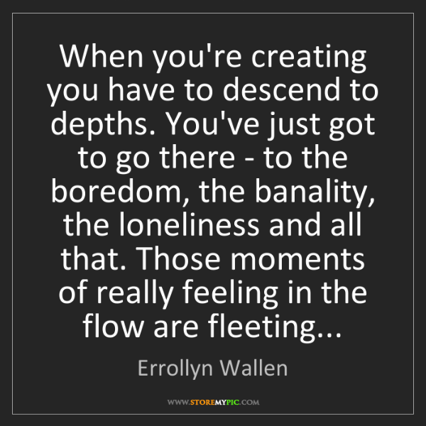 Errollyn Wallen: When you're creating you have to descend to depths. You've...