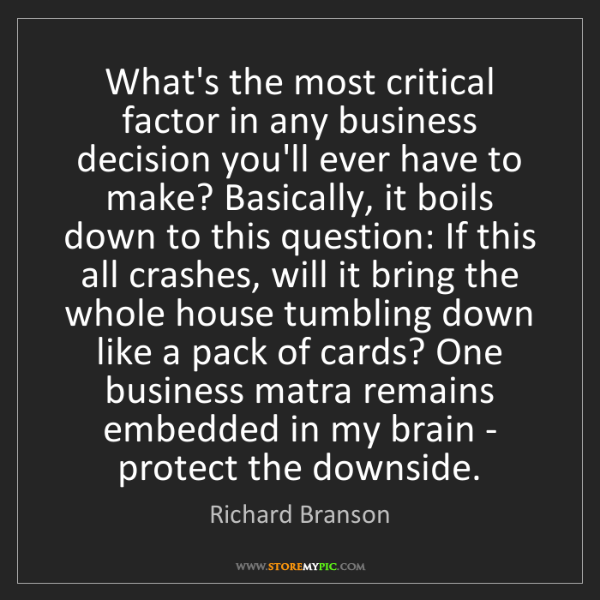 Richard Branson: What's the most critical factor in any business decision...