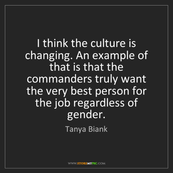 Tanya Biank: I think the culture is changing. An example of that is...