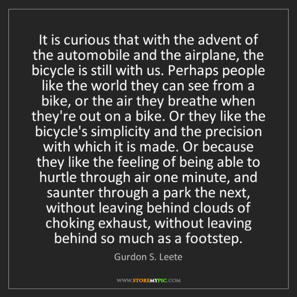 Gurdon S. Leete: It is curious that with the advent of the automobile...
